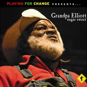 GRANDPA ELLIOTT'S SUGAR SWEET AVAILABLE AT TRADITIONAL RETAIL OUTLETS ON APRIL 6 VIA PLAYING FOR CHANGE RECORDS/CONCORD MUSIC GROUP