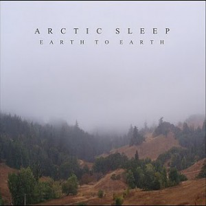 Arctic Sleep: Earth to Earth – Music Review