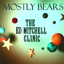 Mostly Bears: The Ed Mitchell Clinic – Music Review