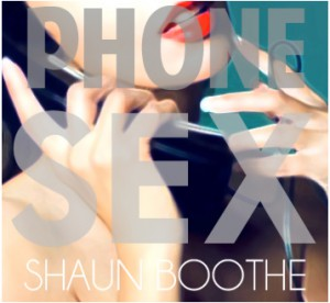"Shaun Boothe Releases ""Phone Sex"" Video"