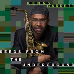 Kenny Garrett: Seeds From The Underground – Music Review