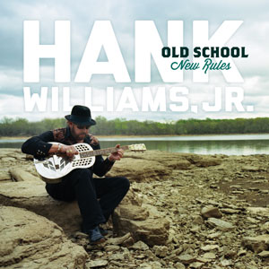 "Hank Williams, Jr.'s New Album ""Old School, New Rules"" set for July 10th release"