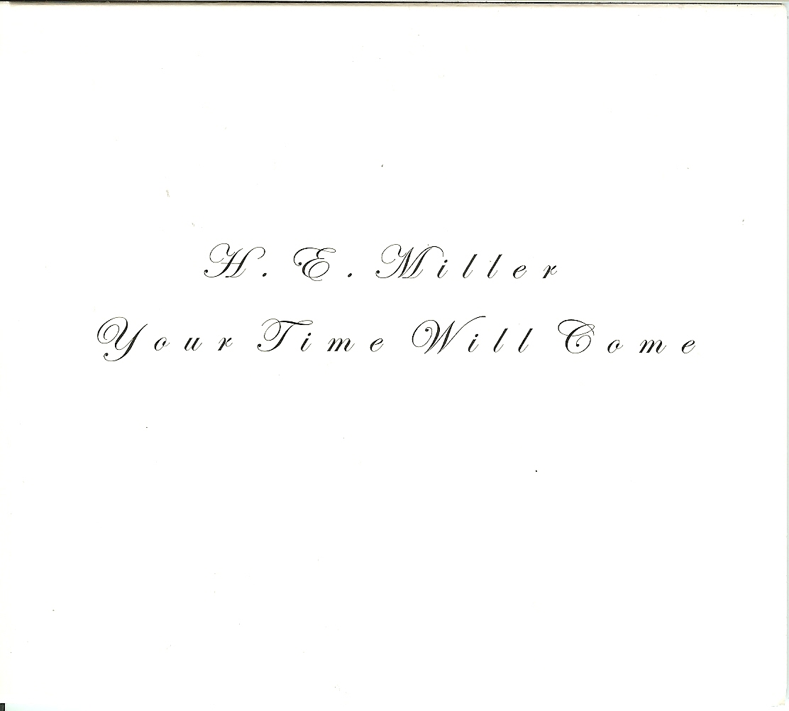 H. E. MILLER Your Time Will Come